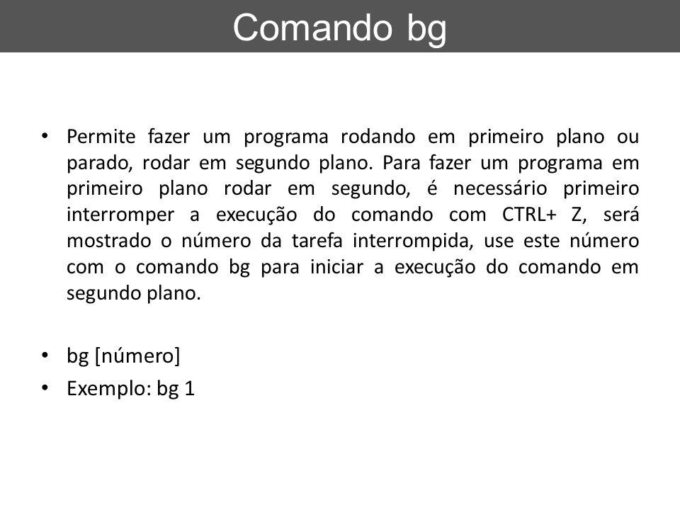 Comando bg bg [número] Exemplo: bg 1